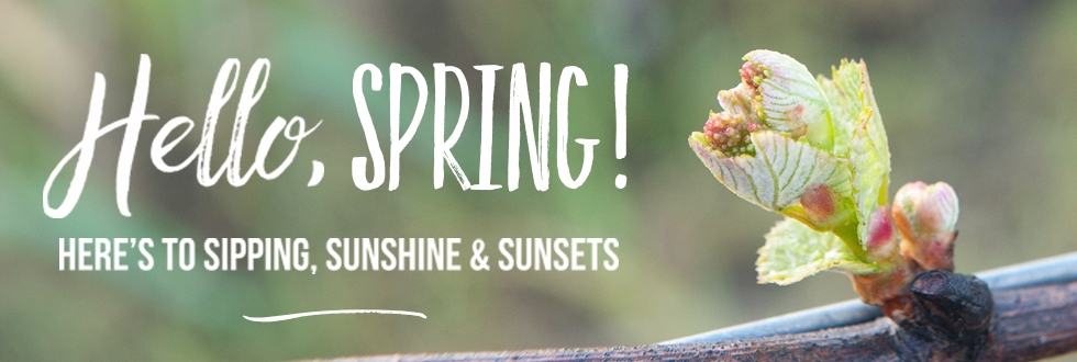 A sign that reads Hello, Spring! Here's to sipping, sunshine & sunsets. Also an image of budbreak.